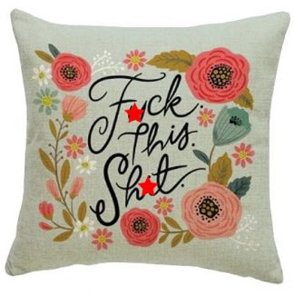 F*ck this Sh*t Pillow Cover