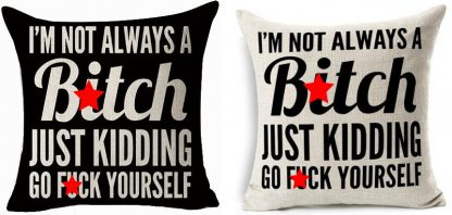I'm Not Always A B*tch Pillow Cover
