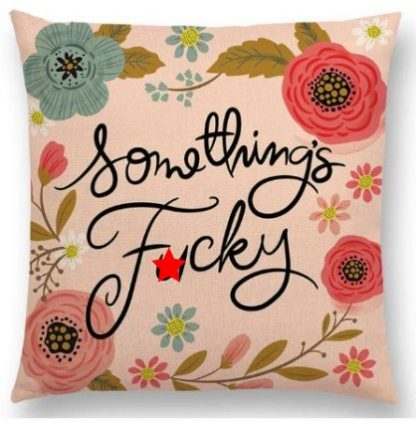 Something's F*cky Pillow Cover