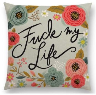 F*ck My Life Pillow Cover