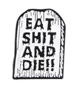 Eat Sh*t And Die Enamel Pin