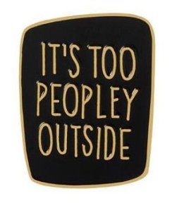 It's Too Peopley Outside Enamel Pin