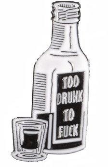 Too Drunk to F*ck Enamel Pin