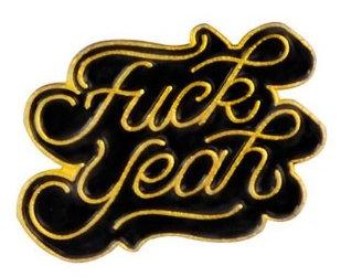 F*ck Yeah Enamel Pin - Gold