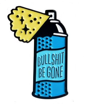 Bullsh*t Be Gone Enamel Pin