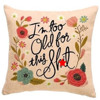 I'm Too Old For This Sh*t Pillow Cover