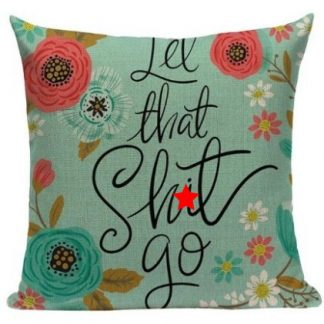 Let That Sh*t Go Pillow Cover
