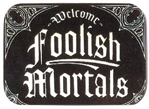 Fridge Magnet #23 - Foolish Mortals