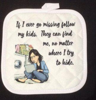 Mom Humor - If I Ever Go Missing Pot Holder