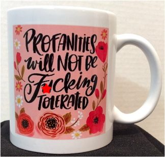 Profanities Will Not Be F*cking Tolerated Porcelain Mug