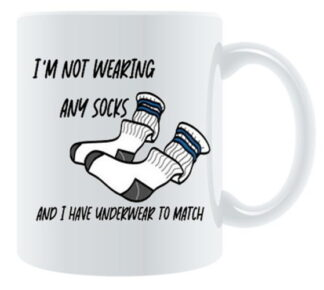 I'm Not Wearing Any Socks and... Porcelain Mug