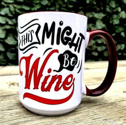 This Might Be Wine 15 oz Porcelain Mug