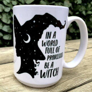 In a World Full of Princesses Be A Witch 15 oz Porcelain Mug