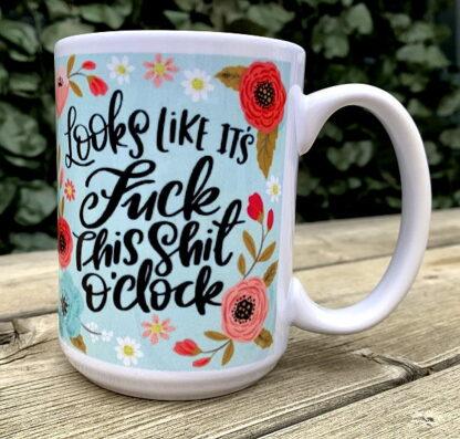 Looks Like It's F*ck This Sh*t O'Clock 15 oz Porcelain Mug
