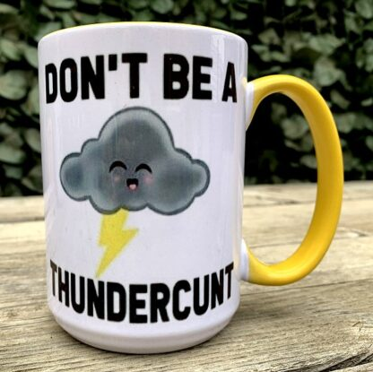 Don't Be A Thunderc*nt 15 oz Porcelain Mug