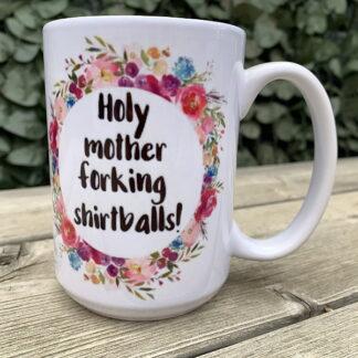 Holy Motherforkin' Shirtballs! 15 oz Porcelain Mug