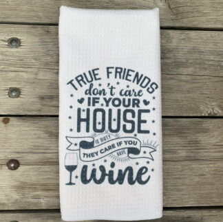 True Friends Care If You Have Wine Dish Towel