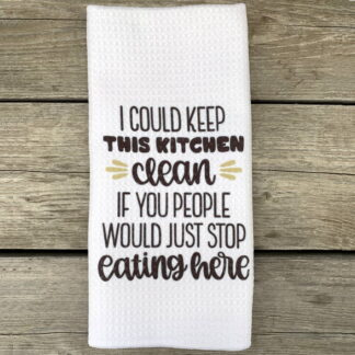 I Could Keep This Kitchen Clean IF Dish Towel