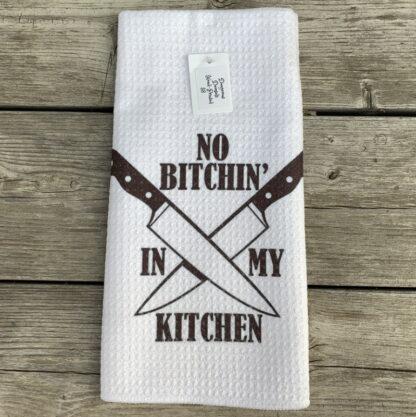No Bitchin' In My Kitchen Dish Towel