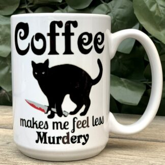Coffee Makes Me Feel Less Murdery 15 oz Porcelain Mug