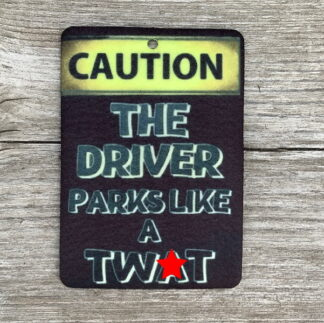 Air Freshener - Caution The Driver Parks Like...