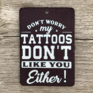 Air Freshener - My Tattoos Don't Like You Either